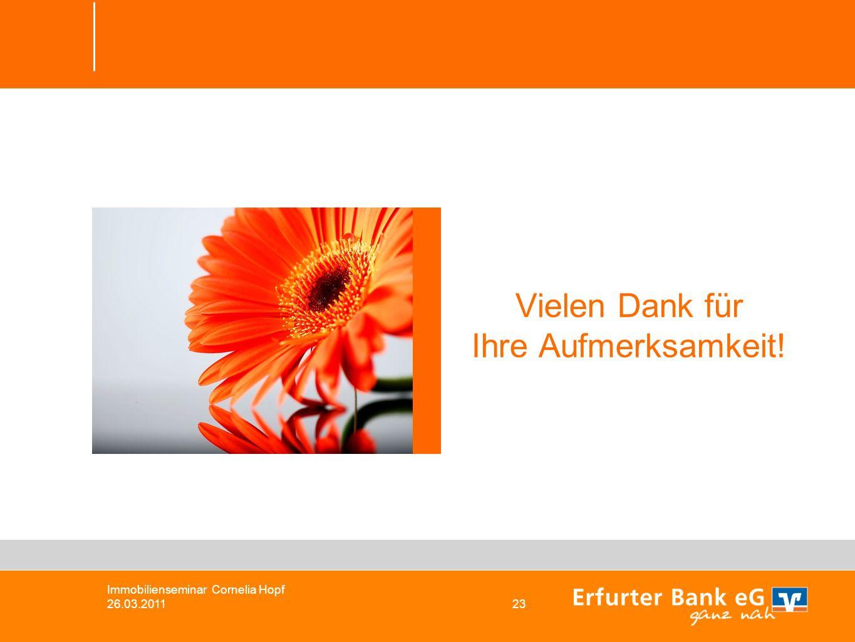 Vielen Dank für Ihre Aufmerksamkeit! Immobilienseminar Cornelia Hopf 26.03.2011 23
