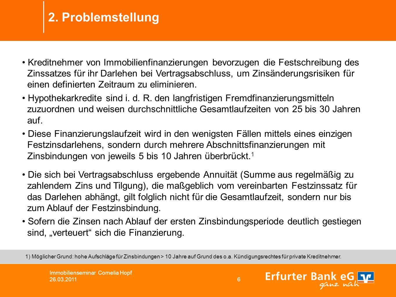 2. Problemstellung Kreditnehmer von Immobilienfinanzierungen bevorzugen die Festschreibung des Zinssatzes für ihr Darlehen bei Vertragsabschluss, um Z