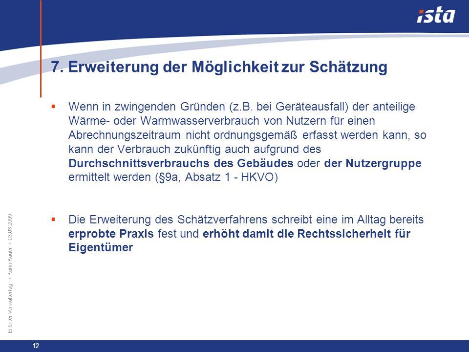 33 57 131 218 71 31 255 153 0 224 237 Erfurter Verwaltertag Karin Kauer 03.03.2009 12 7. Erweiterung der Möglichkeit zur Schätzung Wenn in zwingenden