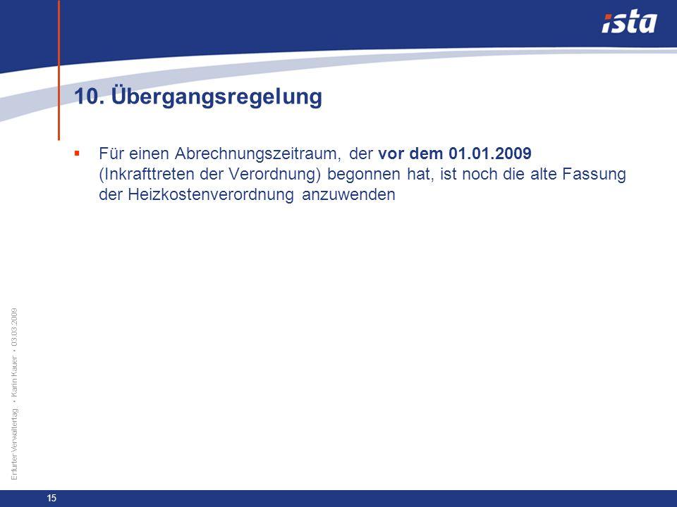 33 57 131 218 71 31 255 153 0 224 237 Erfurter Verwaltertag Karin Kauer 03.03.2009 15 10. Übergangsregelung Für einen Abrechnungszeitraum, der vor dem