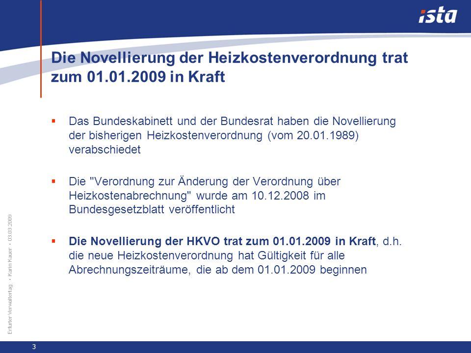 33 57 131 218 71 31 255 153 0 224 237 Erfurter Verwaltertag Karin Kauer 03.03.2009 3 Die Novellierung der Heizkostenverordnung trat zum 01.01.2009 in