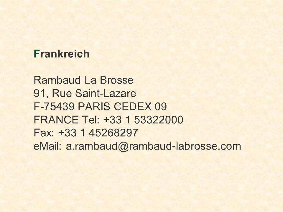 Frankreich Rambaud La Brosse 91, Rue Saint-Lazare F-75439 PARIS CEDEX 09 FRANCE Tel: +33 1 53322000 Fax: +33 1 45268297 eMail: a.rambaud@rambaud-labrosse.com