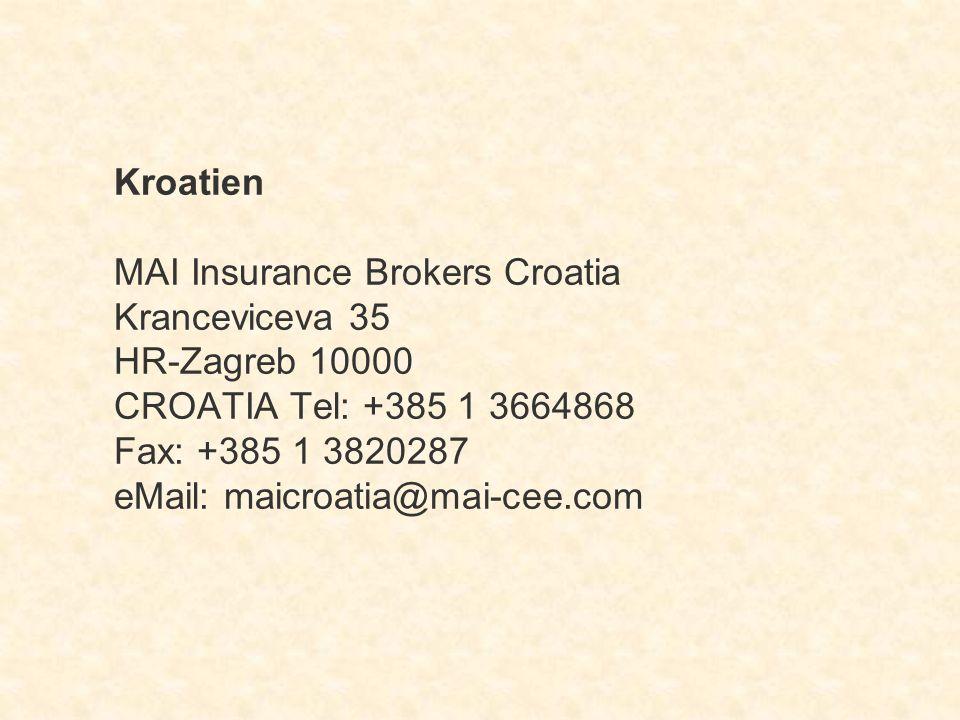 Kroatien MAI Insurance Brokers Croatia Kranceviceva 35 HR-Zagreb 10000 CROATIA Tel: +385 1 3664868 Fax: +385 1 3820287 eMail: maicroatia@mai-cee.com