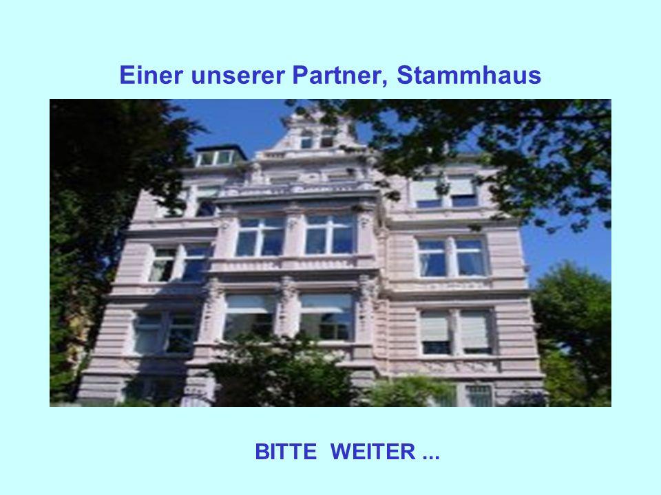 Einer unserer Partner, Stammhaus BITTE WEITER...