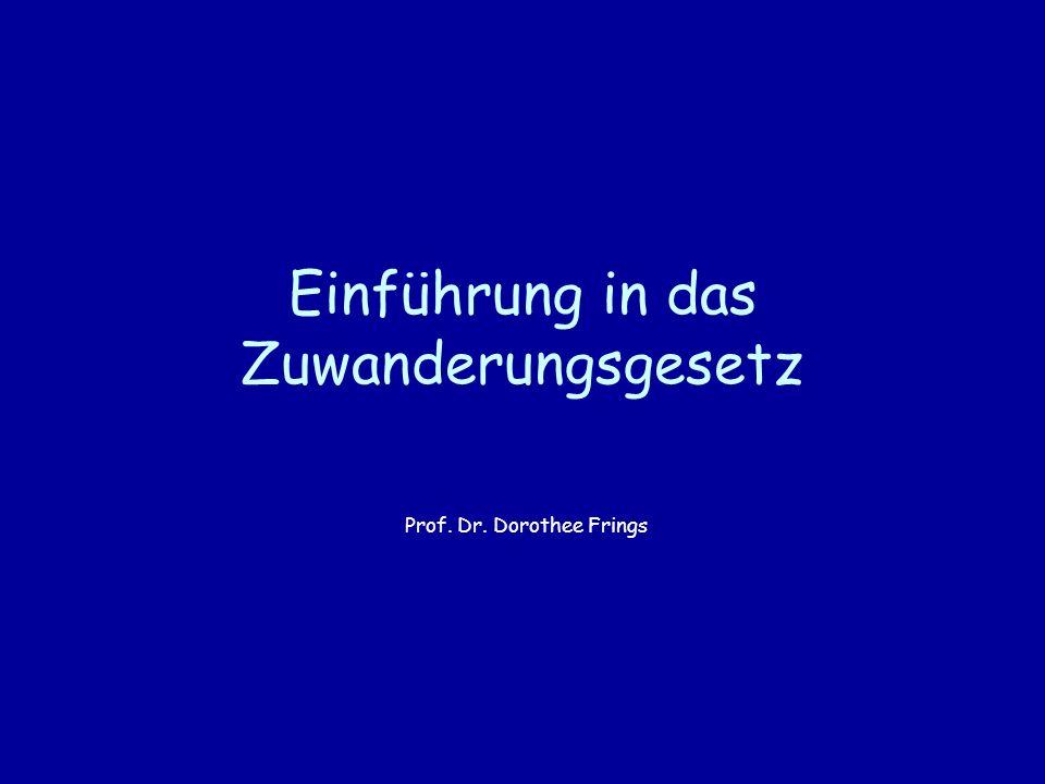Einführung in das Zuwanderungsgesetz Prof. Dr. Dorothee Frings