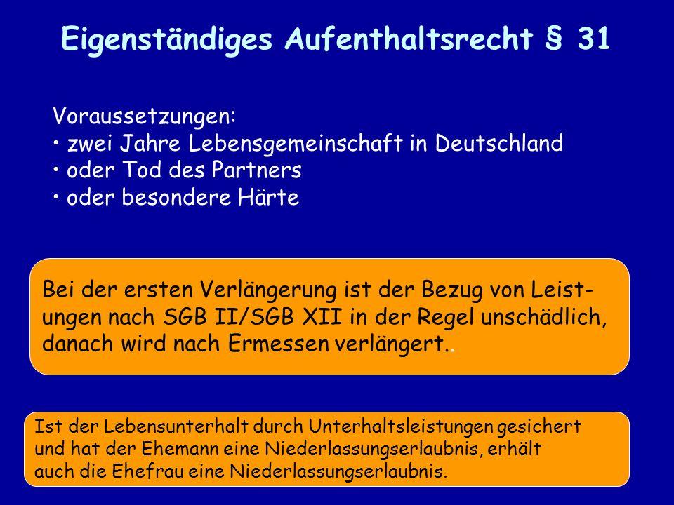 Eigenständiges Aufenthaltsrecht § 31 Voraussetzungen: zwei Jahre Lebensgemeinschaft in Deutschland oder Tod des Partners oder besondere Härte Ist der Lebensunterhalt durch Unterhaltsleistungen gesichert und hat der Ehemann eine Niederlassungserlaubnis, erhält auch die Ehefrau eine Niederlassungserlaubnis.