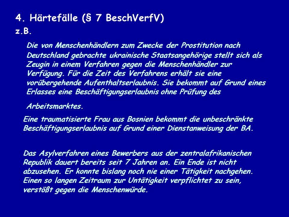 4.Härtefälle (§ 7 BeschVerfV) z.B.