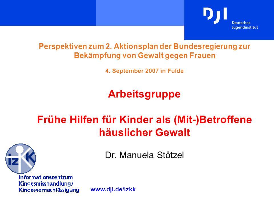 Perspektiven zum 2. Aktionsplan der Bundesregierung zur Bekämpfung von Gewalt gegen Frauen 4. September 2007 in Fulda Arbeitsgruppe Frühe Hilfen für K