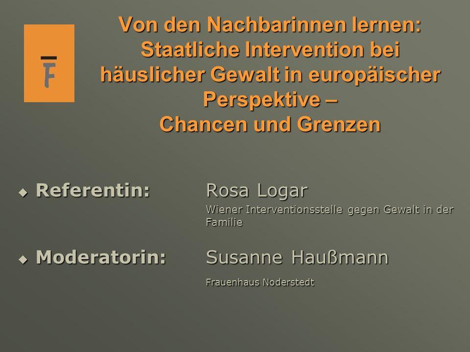 Von den Nachbarinnen lernen: Staatliche Intervention bei häuslicher Gewalt in europäischer Perspektive – Chancen und Grenzen Referentin: Rosa Logar Re