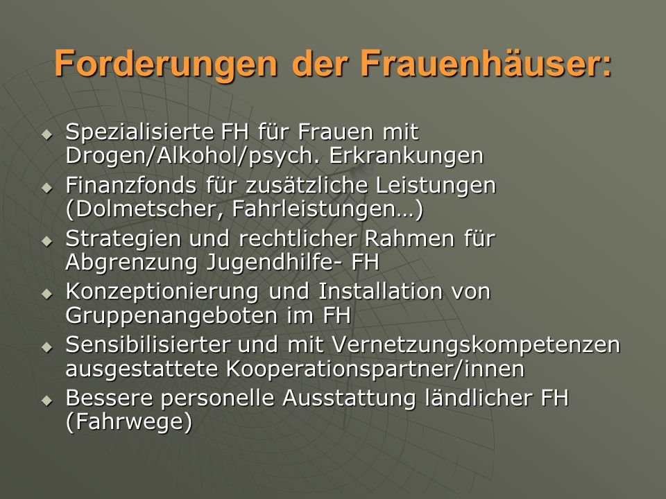 Forderungen der Frauenhäuser: Spezialisierte FH für Frauen mit Drogen/Alkohol/psych. Erkrankungen Spezialisierte FH für Frauen mit Drogen/Alkohol/psyc