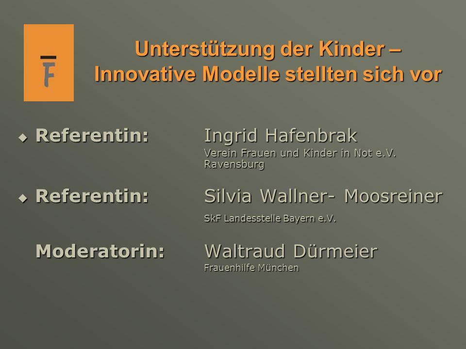 Unterstützung der Kinder – Innovative Modelle stellten sich vor Referentin: Ingrid Hafenbrak Referentin: Ingrid Hafenbrak Verein Frauen und Kinder in