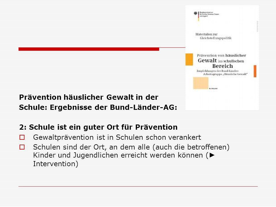 Prävention häuslicher Gewalt in der Schule: Ergebnisse der Bund-Länder-AG: 2: Schule ist ein guter Ort für Prävention Gewaltprävention ist in Schulen