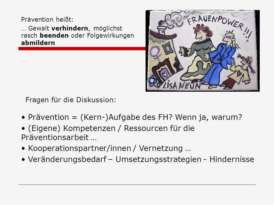 Prävention = (Kern-)Aufgabe des FH? Wenn ja, warum? (Eigene) Kompetenzen / Ressourcen für die Präventionsarbeit … Kooperationspartner/innen / Vernetzu
