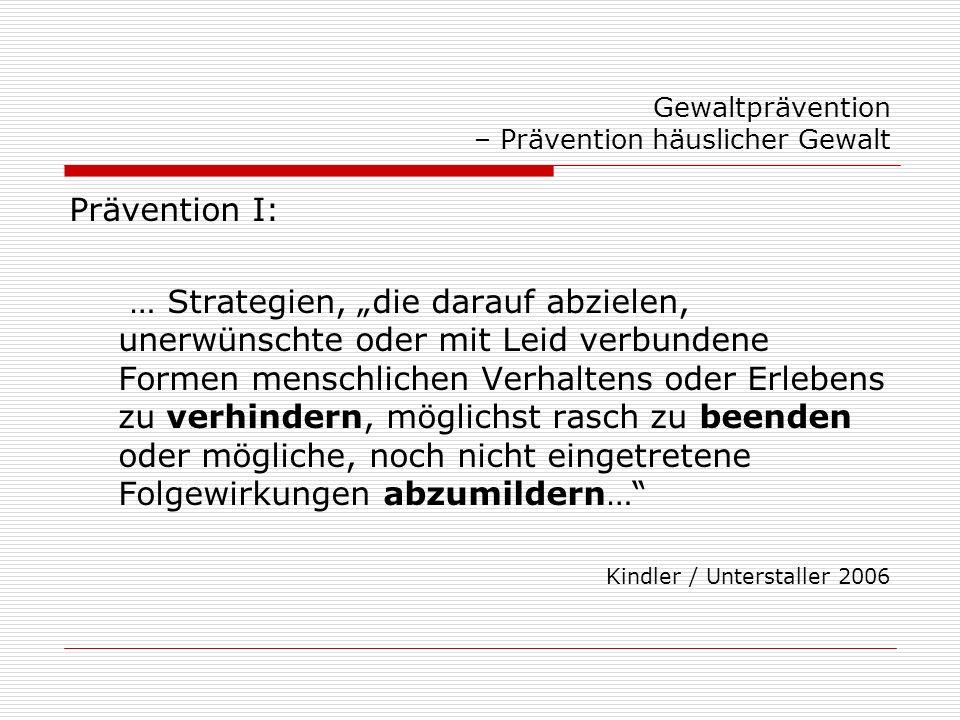 Gewaltprävention – Prävention häuslicher Gewalt Prävention I: … Strategien, die darauf abzielen, unerwünschte oder mit Leid verbundene Formen menschli