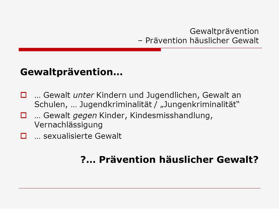 Gewaltprävention – Prävention häuslicher Gewalt Gewaltprävention… … Gewalt unter Kindern und Jugendlichen, Gewalt an Schulen, … Jugendkriminalität / J