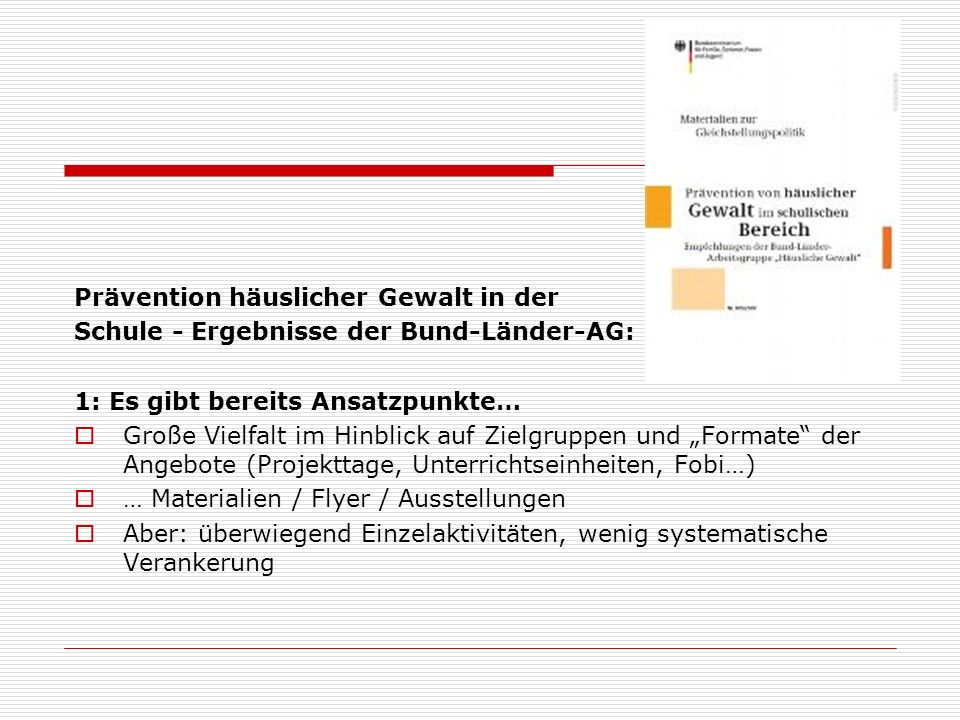 Prävention häuslicher Gewalt in der Schule - Ergebnisse der Bund-Länder-AG: 1: Es gibt bereits Ansatzpunkte… Große Vielfalt im Hinblick auf Zielgruppe