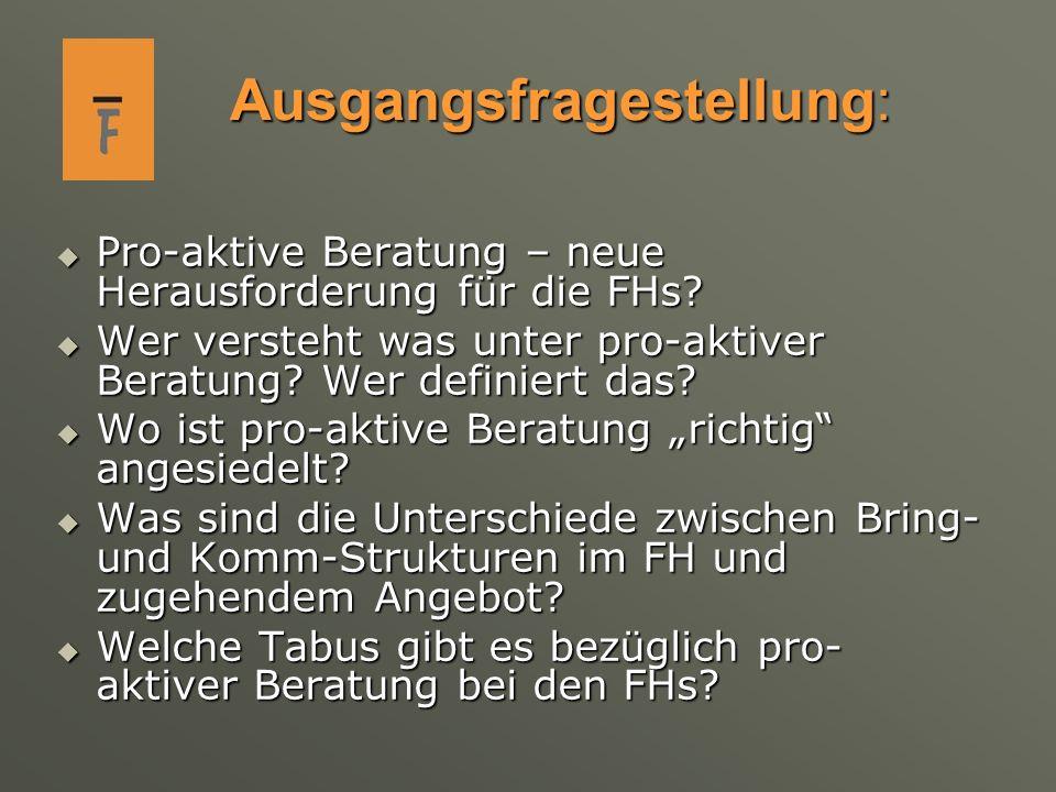 Ausgangsfragestellung: Pro-aktive Beratung – neue Herausforderung für die FHs.