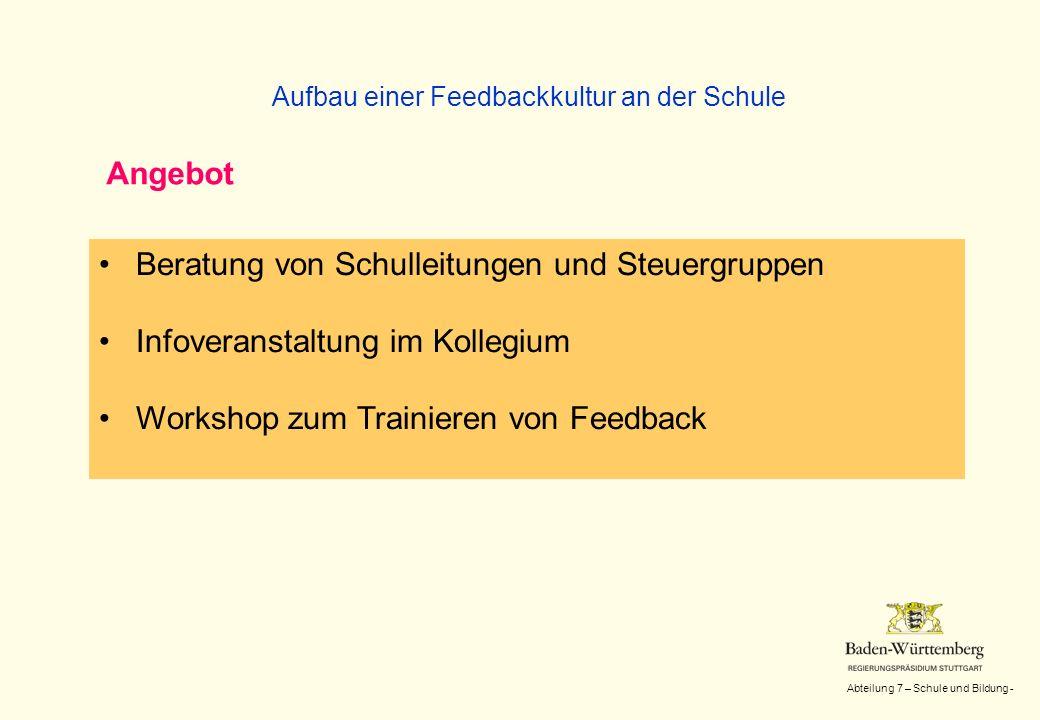 Abteilung 7 – Schule und Bildung - Aufbau einer Feedbackkultur an der Schule Beratung von Schulleitungen und Steuergruppen Infoveranstaltung im Kolleg