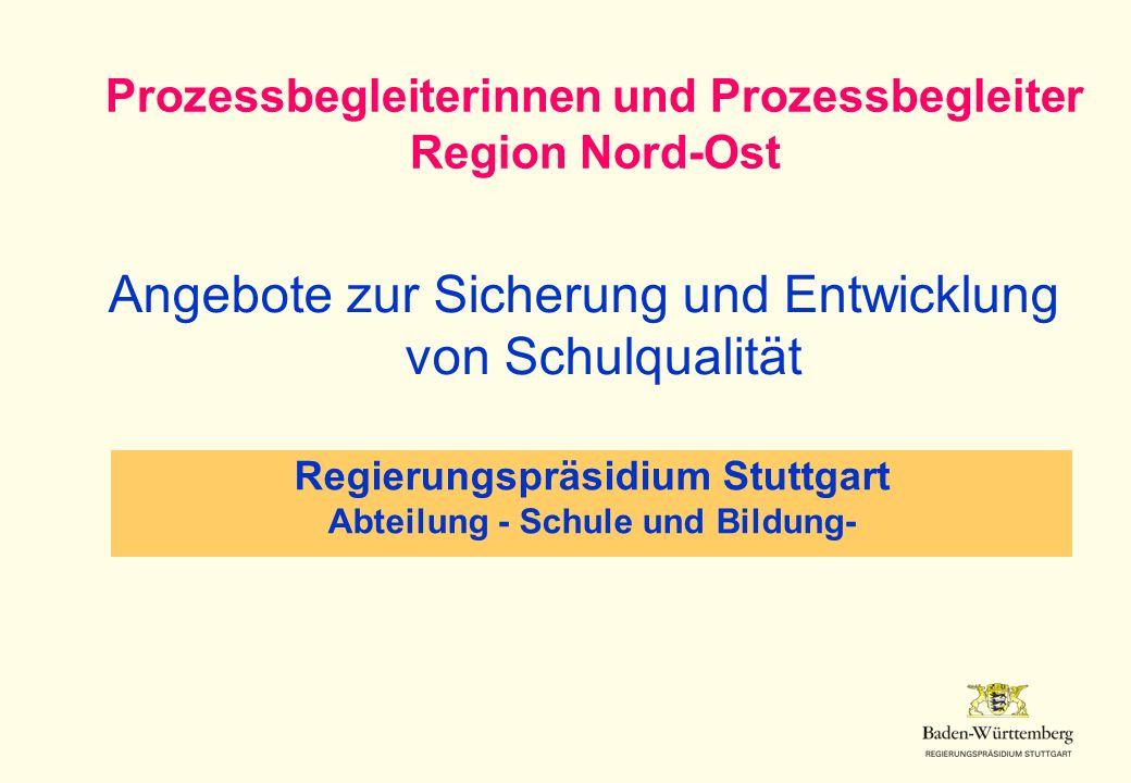 Angebote zur Sicherung und Entwicklung von Schulqualität Prozessbegleiterinnen und Prozessbegleiter Region Nord-Ost Regierungspräsidium Stuttgart Abte