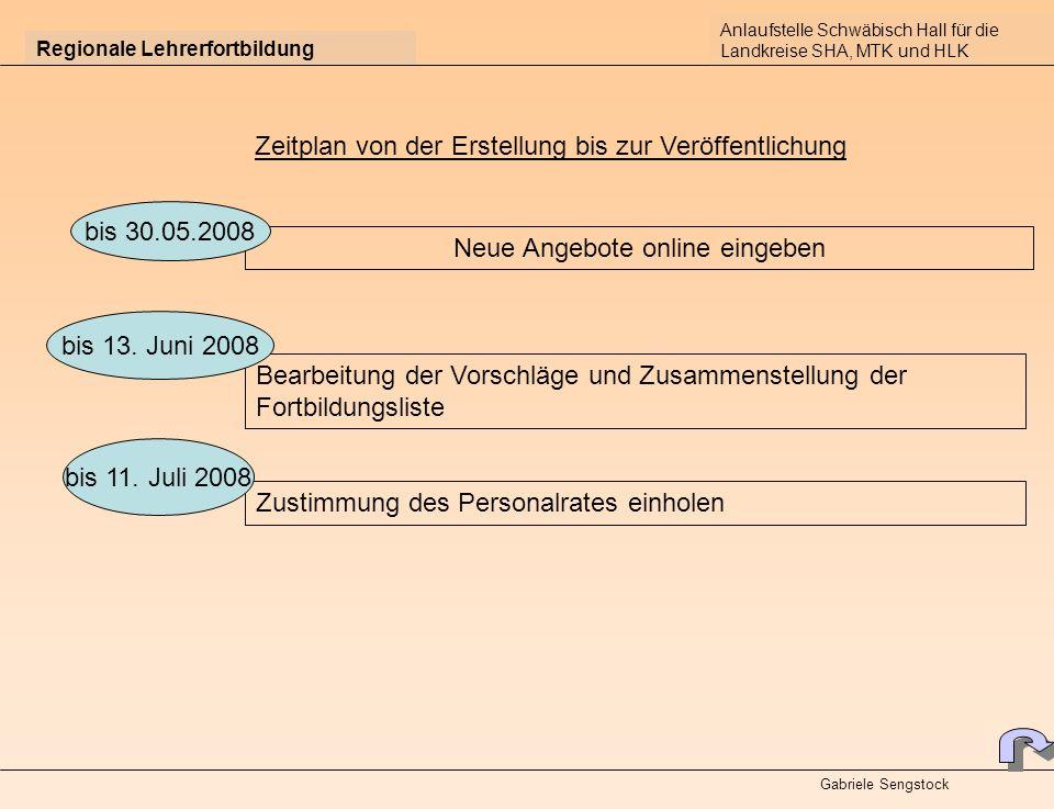 Regionale Lehrerfortbildung Zeitplan von der Erstellung bis zur Veröffentlichung Anlaufstelle Schwäbisch Hall für die Landkreise SHA, MTK und HLK Neue Angebote online eingeben Bearbeitung der Vorschläge und Zusammenstellung der Fortbildungsliste bis 30.05.2008 bis 13.