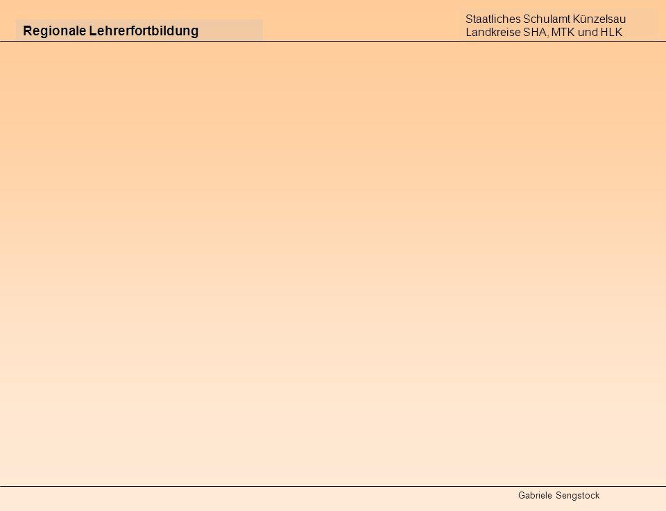 Regionale Lehrerfortbildung Gabriele Sengstock Staatliches Schulamt Künzelsau Landkreise SHA, MTK und HLK