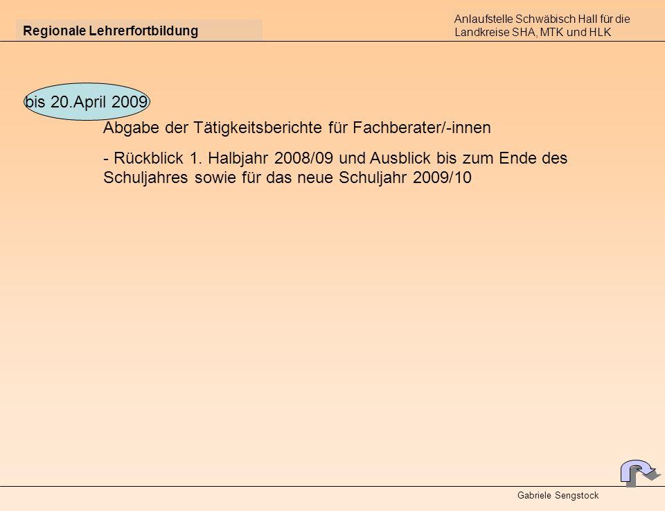 Regionale Lehrerfortbildung Anlaufstelle Schwäbisch Hall für die Landkreise SHA, MTK und HLK Gabriele Sengstock Abgabe der Tätigkeitsberichte für Fach