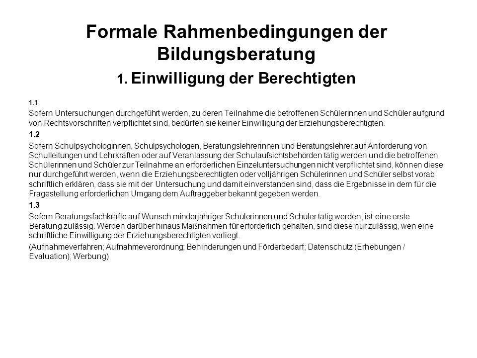 Formale Rahmenbedingungen der Bildungsberatung 1. Einwilligung der Berechtigten 1.1 Sofern Untersuchungen durchgeführt werden, zu deren Teilnahme die