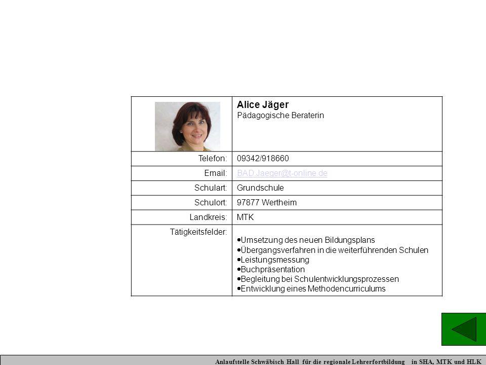 Alice Jäger Pädagogische Beraterin Telefon:09342/918660 Email:BAD.Jaeger@t-online.de Schulart:Grundschule Schulort:97877 Wertheim Landkreis:MTK Tätigk