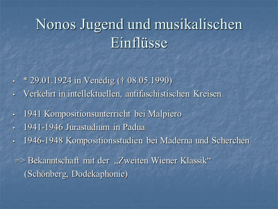 Nonos Jugend und musikalischen Einflüsse * 29.01.1924 in Venedig ( 08.05.1990) * 29.01.1924 in Venedig ( 08.05.1990) Verkehrt in intellektuellen, anti