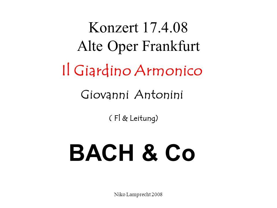 Niko Lamprecht 2008 Konzert 17.4.08 Alte Oper Frankfurt Il Giardino Armonico Giovanni Antonini ( Fl & Leitung) BACH & Co