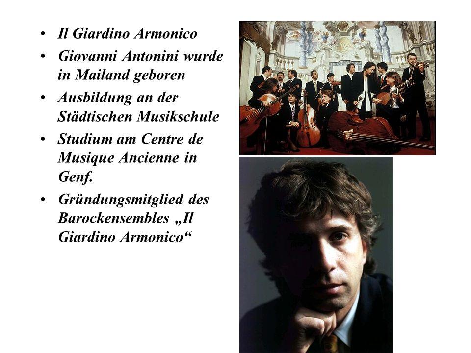 Il Giardino Armonico Giovanni Antonini wurde in Mailand geboren Ausbildung an der Städtischen Musikschule Studium am Centre de Musique Ancienne in Genf.