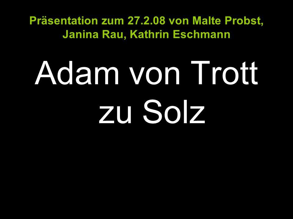 Präsentation zum 27.2.08 von Malte Probst, Janina Rau, Kathrin Eschmann Adam von Trott zu Solz