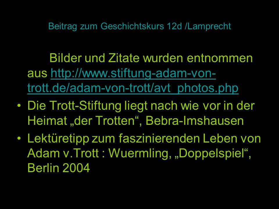 Beitrag zum Geschichtskurs 12d /Lamprecht Die Bilder und Zitate wurden entnommen aus http://www.stiftung-adam-von- trott.de/adam-von-trott/avt_photos.