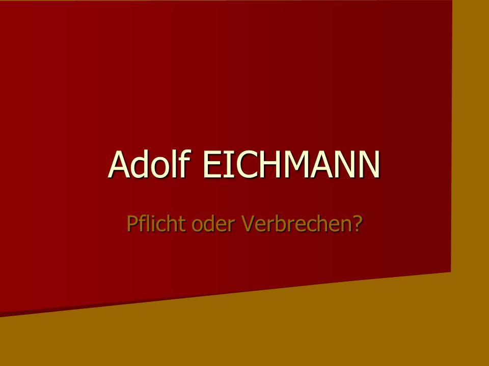 Adolf EICHMANN Pflicht oder Verbrechen?