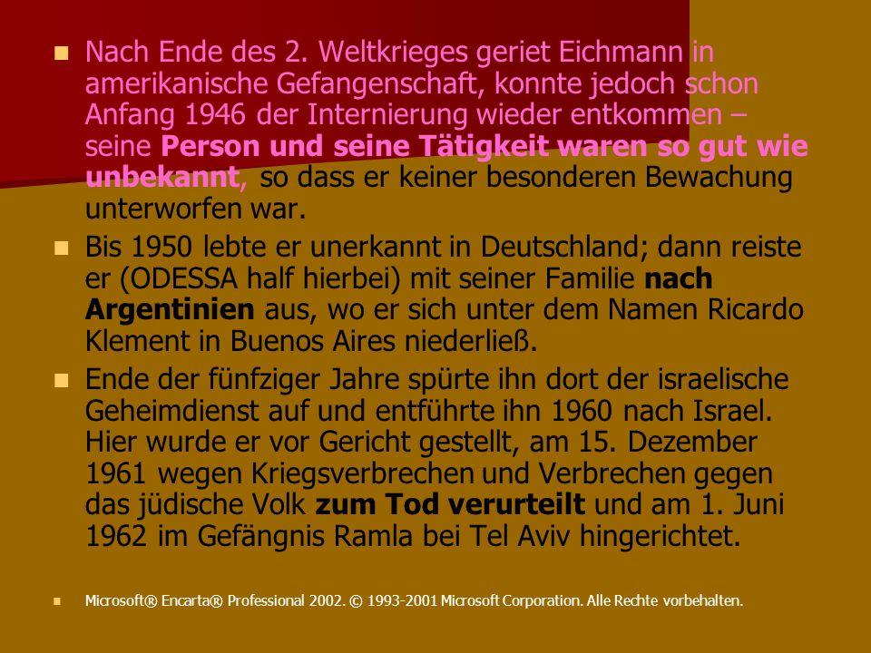 Nach Ende des 2. Weltkrieges geriet Eichmann in amerikanische Gefangenschaft, konnte jedoch schon Anfang 1946 der Internierung wieder entkommen – sein