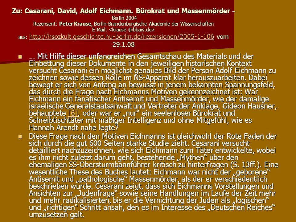 Zu: Cesarani, David, Adolf Eichmann. Bürokrat und Massenmörder – Berlin 2004 Rezensent: Peter Krause, Berlin-Brandenburgische Akademie der Wissenschaf