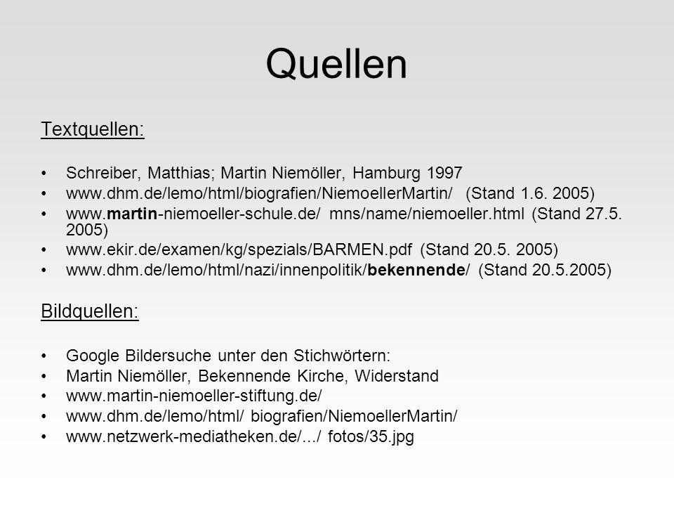 Quellen Textquellen: Schreiber, Matthias; Martin Niemöller, Hamburg 1997 www.dhm.de/lemo/html/biografien/NiemoellerMartin/ (Stand 1.6. 2005) www.marti