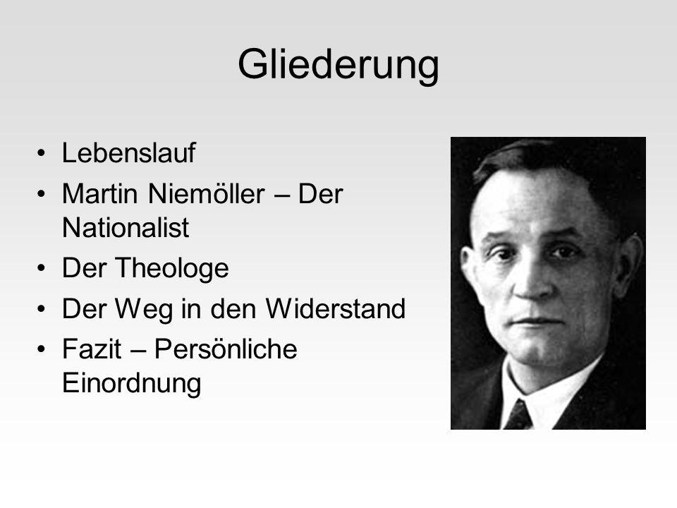 Gliederung Lebenslauf Martin Niemöller – Der Nationalist Der Theologe Der Weg in den Widerstand Fazit – Persönliche Einordnung