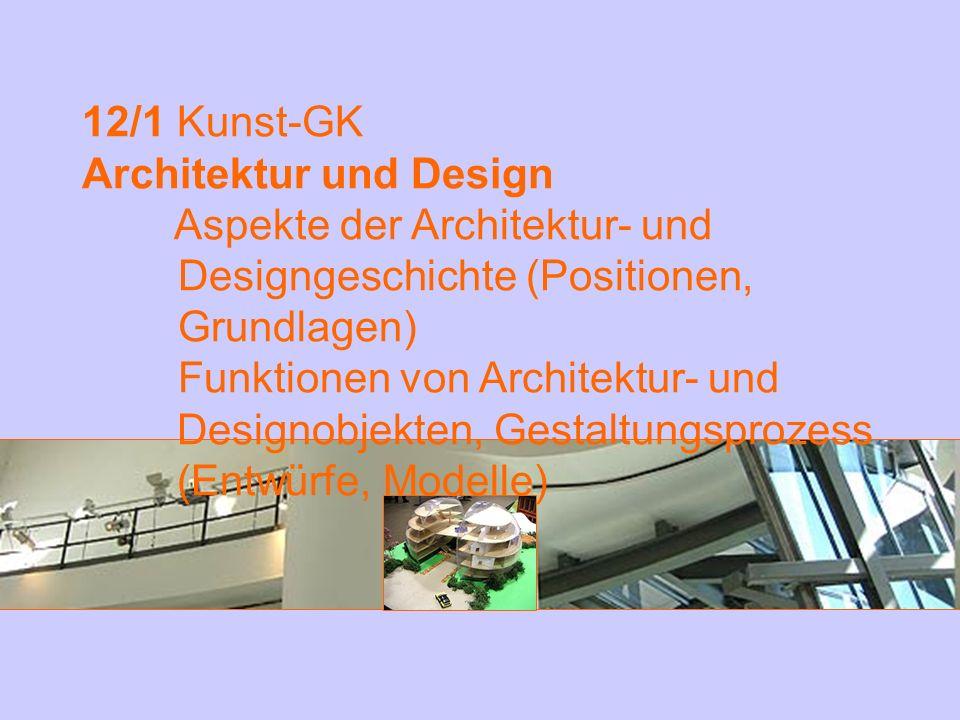 12/1 Kunst-GK Architektur und Design Aspekte der Architektur- und Designgeschichte (Positionen, Grundlagen) Funktionen von Architektur- und Designobje