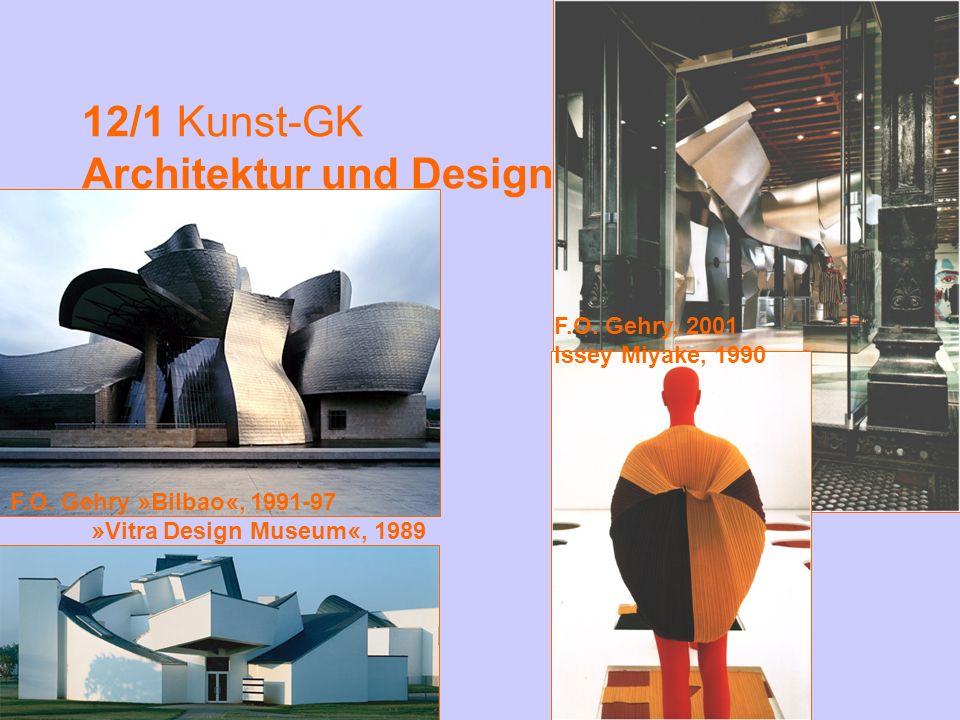 12/1 Kunst-GK Architektur und Design F.O. Gehry » Bilbao «, 1991-97 » Vitra Design Museum «, 1989 F.O. Gehry, 2001 Issey Miyake, 1990