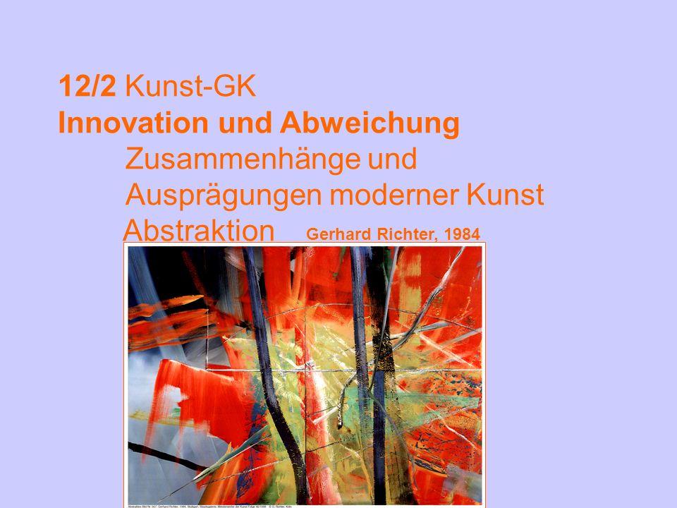12/2 Kunst-GK Innovation und Abweichung Zusammenhänge und Ausprägungen moderner Kunst Abstraktion Gerhard Richter, 1984