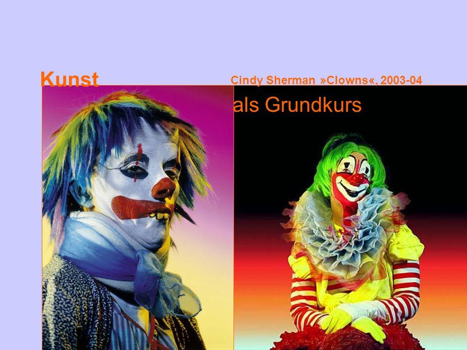 Kunst als Grundkurs Cindy Sherman » Clowns «, 2003-04