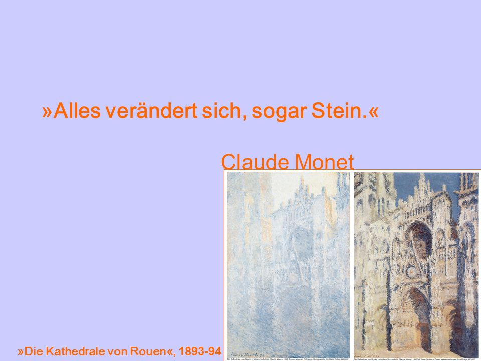 »Alles verändert sich, sogar Stein.« Claude Monet »Die Kathedrale von Rouen«, 1893-94