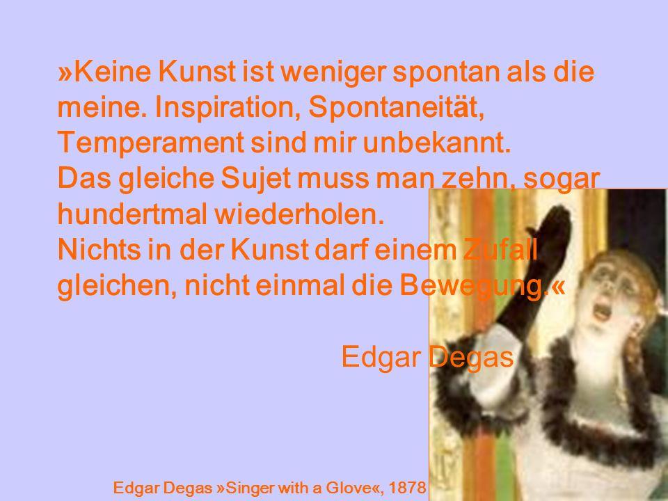 » Keine Kunst ist weniger spontan als die meine. Inspiration, Spontaneit ä t, Temperament sind mir unbekannt. Das gleiche Sujet muss man zehn, sogar h