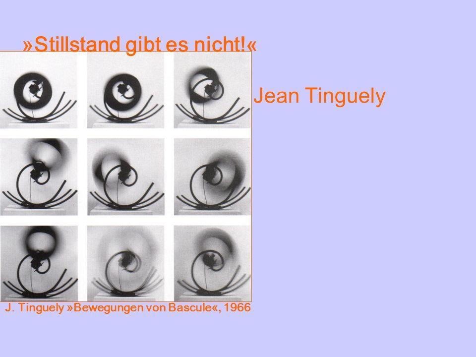 »Stillstand gibt es nicht!« Jean Tinguely J. Tinguely »Bewegungen von Bascule«, 1966
