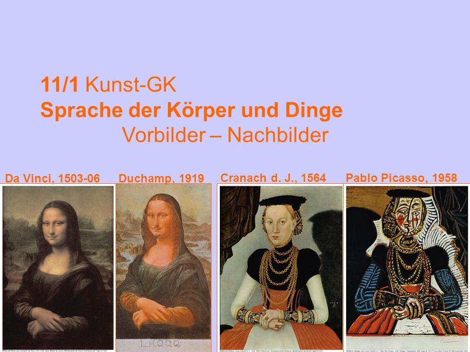 11/1 Kunst-GK Sprache der Körper und Dinge Vorbilder – Nachbilder Pablo Picasso, 1958Cranach d. J., 1564 Da Vinci, 1503-06Duchamp, 1919