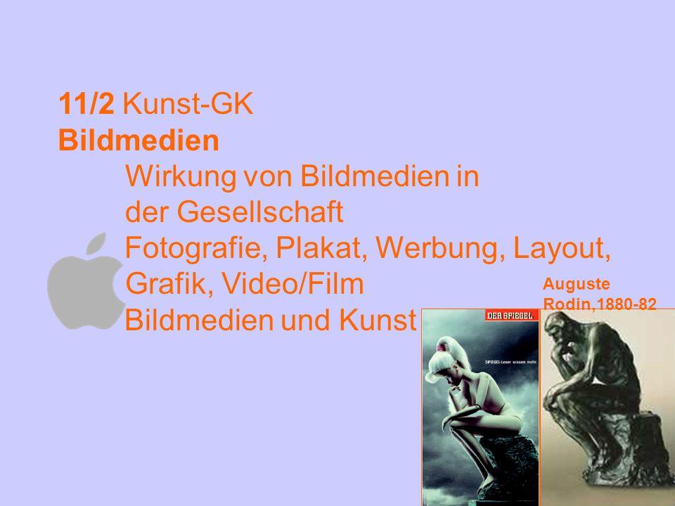 11/2 Kunst-GK Bildmedien Wirkung von Bildmedien in der Gesellschaft Fotografie, Plakat, Werbung, Layout, Grafik, Video/Film Bildmedien und Kunst Augus