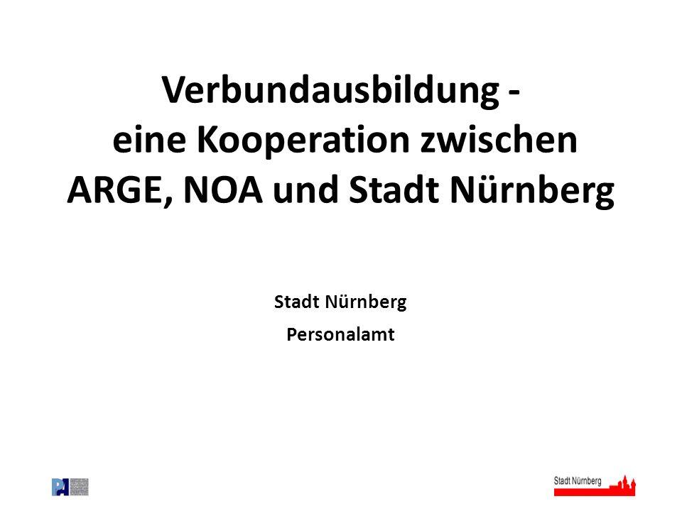 Verbundausbildung - eine Kooperation zwischen ARGE, NOA und Stadt Nürnberg Stadt Nürnberg Personalamt
