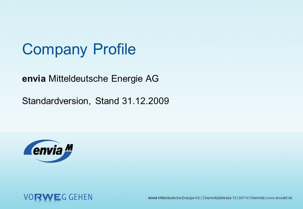 envia Mitteldeutsche Energie AG   Chemnitztalstraße 13   09114 Chemnitz   www.enviaM.de envia Mitteldeutsche Energie AG Standardversion, Stand 31.12.2009 Company Profile