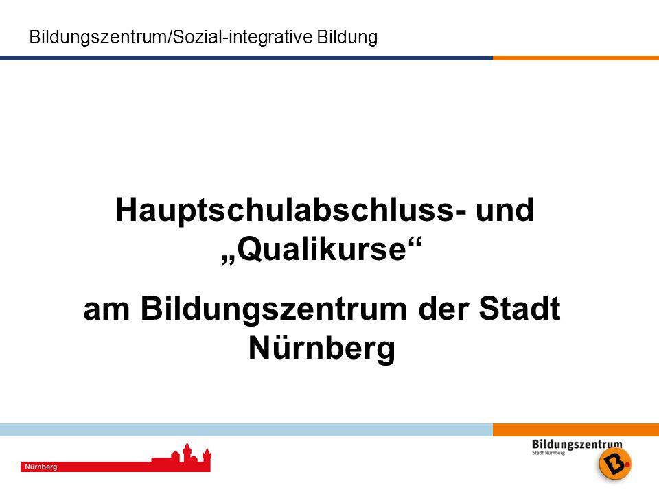 Bildungszentrum/Sozial-integrative Bildung Hauptschulabschluss- und Qualikurse am Bildungszentrum der Stadt Nürnberg